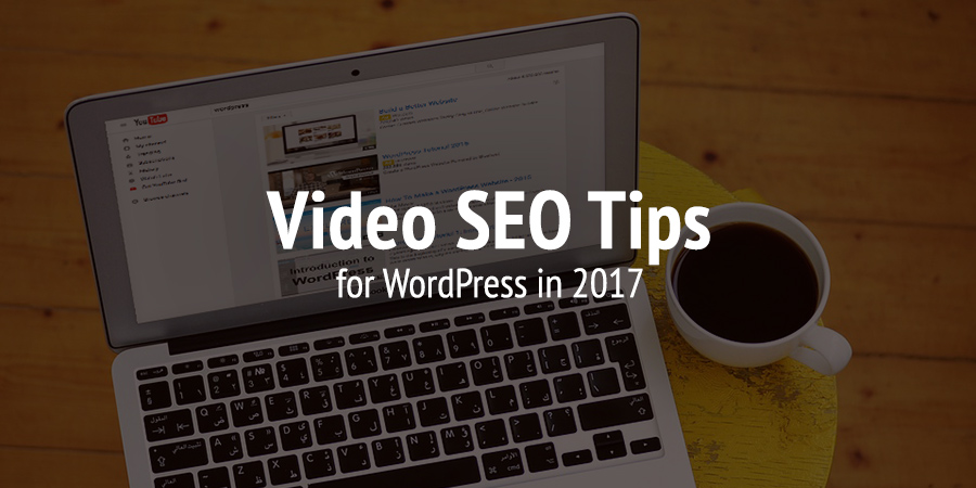 Video SEO-tips för att få ut det mesta av dina WordPress-videor 2017